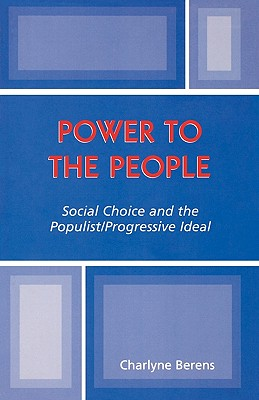 Power to the People: Social Choice and the Populist/Progressive Ideal - Berens, Charlyne