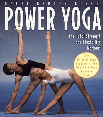 Power Yoga: The Total Strength and Flexibility Workout - Birch, Beryl Bender
