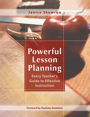 Powerful Lesson Planning: Every Teacher's Guide to Effective Instruction - Skowron, Janice, Dr.