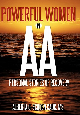 Powerful Women in AA: Personal Stories of Recovery - Schoen Cadc MS, Alberta C
