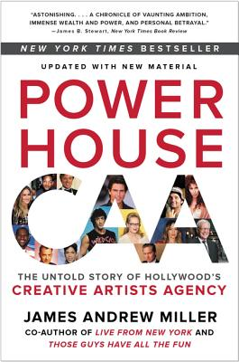 Powerhouse: The Untold Story of Hollywood's Creative Artists Agency - Miller, James Andrew