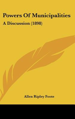 Powers of Municipalities: A Discussion (1898) - Foote, Allen Ripley