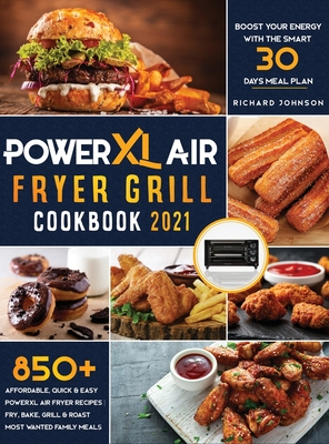 PowerXL Air Fryer Grill Cookbook 2021: 850+ Affordable, Quick & Easy PowerXL Air Fryer Recipes - Fry, Bake, Grill & Roast Most Wanted Family Meals - Boost Your Energy with the Smart 30 Days Meal Plan - Johnson, Richard