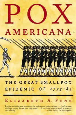 Pox Americana: The Great Smallpox Epidemic of 1775-82 - Fenn, Elizabeth A