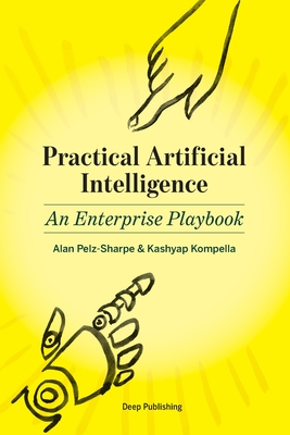 Practical Artificial Intelligence: An Enterprise Playbook - Kompella, Kashyap, and Pelz-Sharpe, Alan