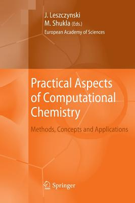Practical Aspects of Computational Chemistry: Methods, Concepts and Applications - Leszczynski, Jerzy (Editor), and Shukla, Manoj (Editor)