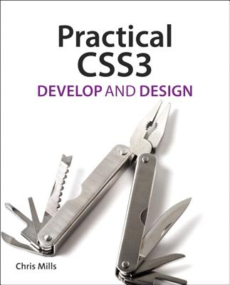 Practical CSS3: Develop & Design - Mills, Chris