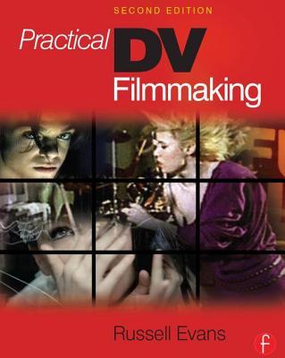 Practical DV Filmmaking - Evans, Russell