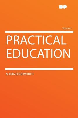 Practical Education Volume 1 - Edgeworth, Maria