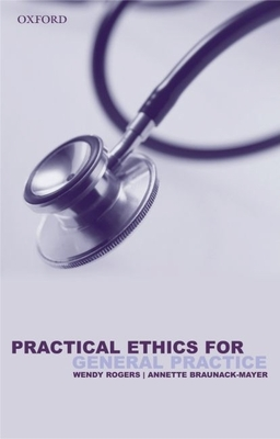 Practical Ethics for General Practice - Rogers, Wendy A, Dr.