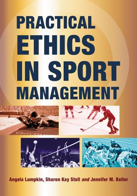 Practical Ethics in Sport Management - Lumpkin, Angela, and Stoll, Sharon Kay