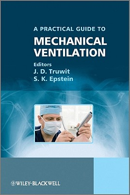 Practical Guide to Mechanical Ventilataion - Truwit, J. D. (Editor), and Epstein, S. K. (Editor), and Hite, Robert (Editor)