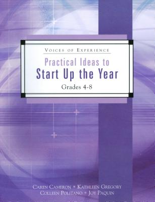 Practical Ideas to Start Up the Year: Grades 4-8 - Cameron, Caren, and Gregory, Kathleen, and Politano, Colleen