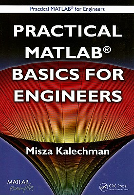 Practical MATLAB Basics for Engineers - Kalechman, Misza
