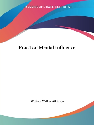 Practical Mental Influence - Atkinson, William Walker