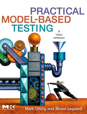 Practical Model-Based Testing: A Tools Approach - Utting, Mark