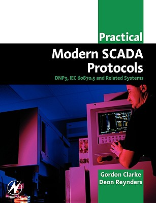 Practical Modern Scada Protocols: Dnp3, 60870.5 and Related Systems - Clarke, Gordon, and Reynders, Deon
