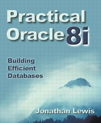 Practical Oracle8i: Building Efficient Databases - Lewis, Jonathan