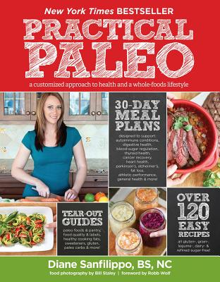 Practical Paleo: A Customized Approach to Health and a Whole-Foods Lifestyle - Sanfilippo, Diane, Bs