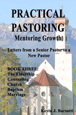 Practical Pastoring: Mentoring Growth Book 3: Letters from Senior Pastor to a New Pastor Book 3 - Barsotti, Kevin J