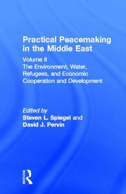 Practical Peacemaking in the Middle East, Volume 2: The Environment, Water, Refugees, and Economic Cooperation and Development - University of California Institute on Global Conflict and Cooperation, and Spiegel, Steven L (Editor), and Pervin, David...