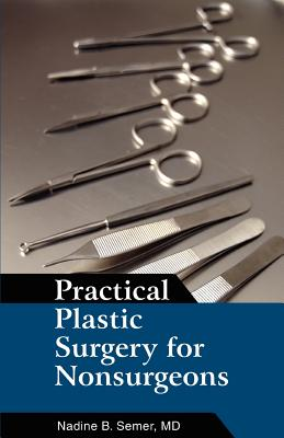 Practical Plastic Surgery for Nonsurgeons - Semer, Nadine B, MD, and Semer MD, Nadine B