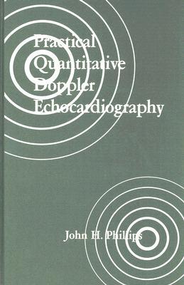 Practical Quantitative Doppler Echocardiography - Phillips, John H