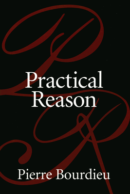 Practical Reason: On the Theory of Action - Bourdieu, Pierre, Professor