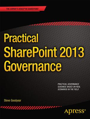 Practical Sharepoint 2013 Governance - Goodyear, Steve