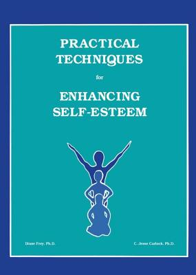 Practical Techniques For Enhancing Self-Esteem - Frey, Diane