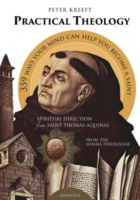 Practical Theology: Spiritual Direction from St. Thomas Aquinas - Kreeft, Peter