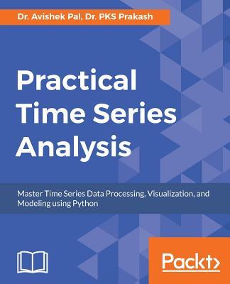 Practical Time Series Analysis - Pal, Dr. Avishek, and Prakash, Dr. PKS