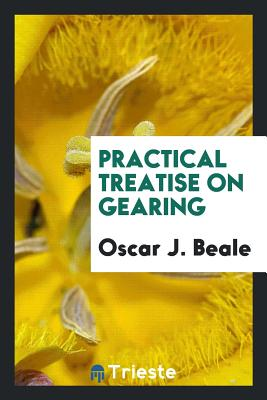 Practical Treatise on Gearing - Beale, Oscar J