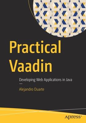 Practical Vaadin: Developing Web Applications in Java - Duarte, Alejandro