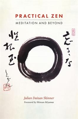 Practical Zen: Meditation and Beyond - Skinner, Julian Daizan, and Miyamae, Shinzan (Foreword by)