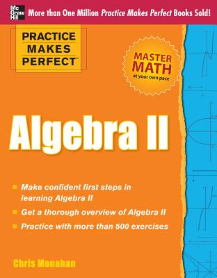 Practice Makes Perfect Algebra II - Monahan, Christopher