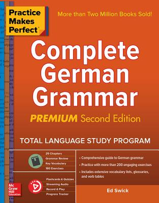 Practice Makes Perfect: Complete German Grammar, Premium Second Edition - Swick, Ed