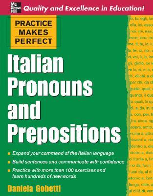 Practice Makes Perfect: Italian Pronouns and Prepositions - Gobetti, Daniela