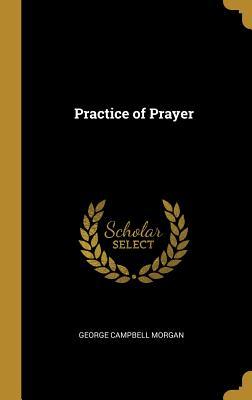Practice of Prayer - Morgan, George Campbell