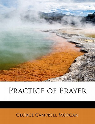 Practice of Prayer - Morgan, George Campbell