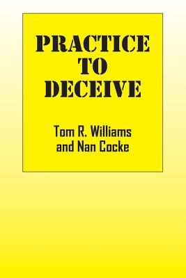 Practice to Deceive - Williams, Tom R, and Cocke, Nan