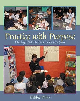 Practice with Purpose: Literacy Work Stations for Grades 3-6 - Diller, Debbie