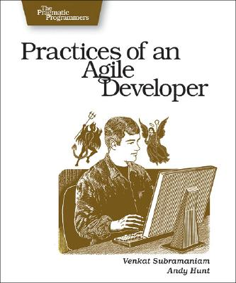 Practices of an Agile Developer: Working in the Real World - Subramaniam, Venkat, and Hunt, Andy