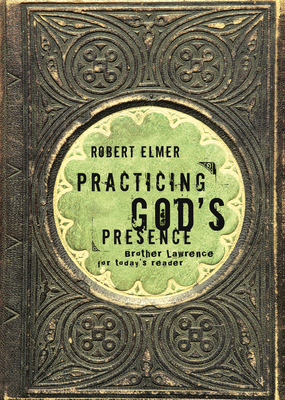 Practicing God's Presence: Brother Lawrence for Today's Reader - Elmer, Robert