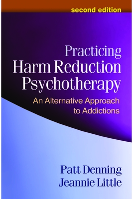Practicing Harm Reduction Psychotherapy: An Alternative Approach to Addictions - Denning, Patt, PhD, and Little, Jeannie, Lcsw