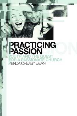 Practicing Passion: Youth and the Quest for a Passionate Church - Dean, Kenda Creasy