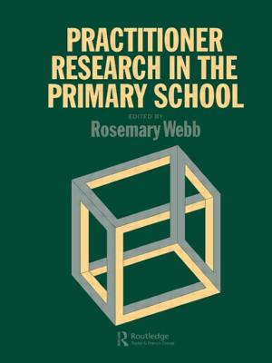 Practitioner Research in the Primary School - Webb, Rosemary, Dr.