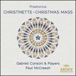 Praetorius: Christmette; Christmas Mass - Anders Engberg-Pedersen (treble); Donald Greig (baritone); Gabrieli Consort; Gabrieli Players; Hannelore Devaere (harp); Sarah Pendlebury (soprano); Timothy Roberts (organ); Congregational Choir of Roskilde Cathedral (choir, chorus)