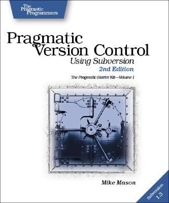 Pragmatic Version Control: Using Subversion - Mason, Mike