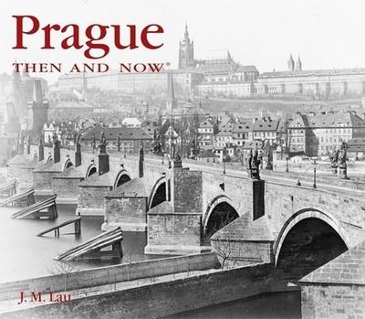Prague Then & Now - Lau, J M